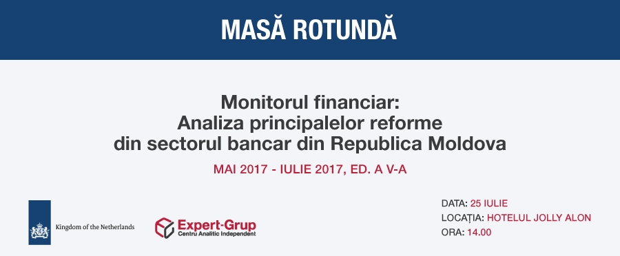 "Round table ""Financial monitor: Analysis of the key reforms in Moldova's financial sector, May – July 2017"""