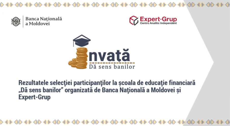 "The results of the selection process of the participants for the financial literacy school ""Give sense to money"" organized by the National Bank of Moldova and Expert-Grup"